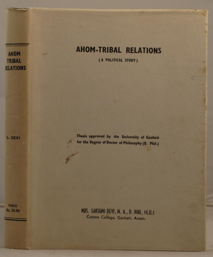 Ahom-Tribal Relations (a political study). Thesis approved by the University of Gauhati.: devi, ...