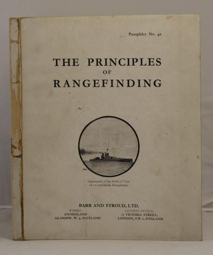 The Principles of Rangefinding together with descriptive notes on the Barr & Stroud Rangefinders and their Principal features. Pamphlet No. 42. Ver No date, but c. 1935. 89 pages. 47 plates (2 multi-folding) Original printed wraps. Spine defective with split to upper hinge. Wraps a little soiled.