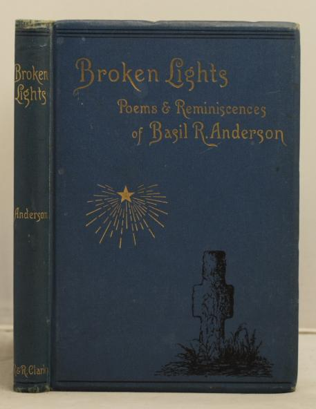 Broken Lights. Poems and reminiscences of the late Basil Ramsay Anderson: Saxby, Jessie M.E.