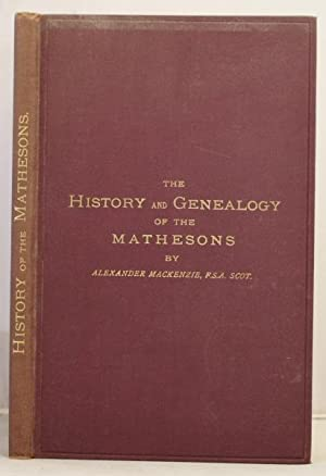 History of the Mathesons, with genealogies of the various branches.: Mackenzie, Alexander