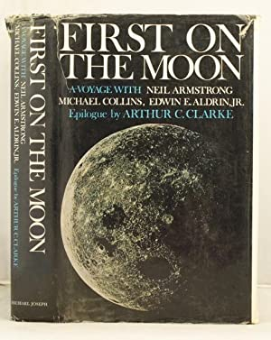 First on the Moon a voyage with Neil Armstrong, Michael Collins, Edwin E. Aldrin JR. Epilogue by ...