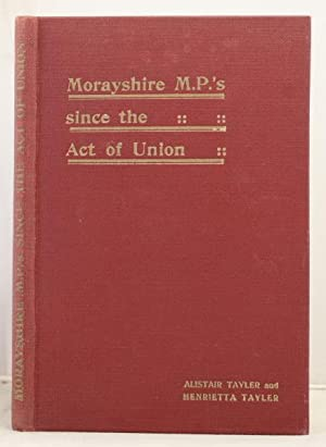 Morayshire M.P.'s since the Act of Union: Tayler,Alistair and Henrietta