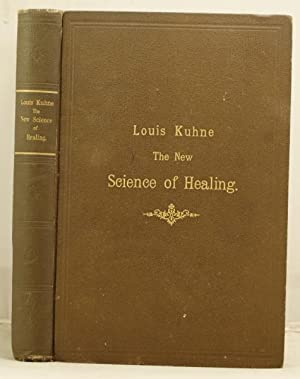 The New Science of Healing or the doctrine of the oneness of all diseases etc. etc.: Kuhne, Louis