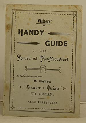 "Visitors' Handy Guide to Annan and Neighbourhood. Revised and reprinted from D. Watts "" ..."