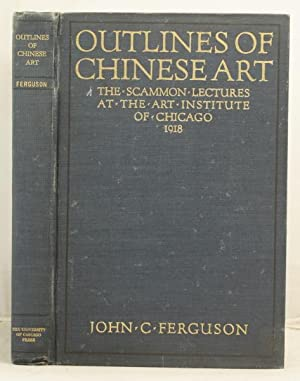Outlines of Chinese Art (the Scammon Lectures for 1918)