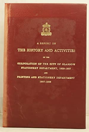 A Report on the History and Activities of the Corporation of the City of Glasgow Stationary ...