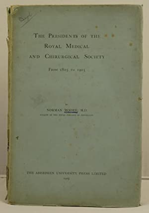 The Presidents of the Royal Medical and Chirurgical Society from 1805 to 1905