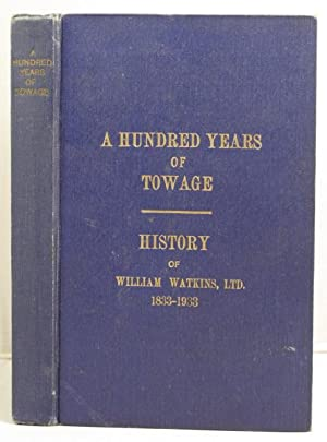 A Hundred Years of Towage a history of Messrs. William Watkins, Ltd., 1833-1933: Bowen, Frank C.