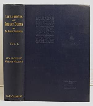 The Life and Works of Robert Burns edited by Robert Chambers; revised by William Wallace