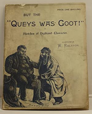 "But the ""Queys was Goot!"" or sketches of Highland chareacter: Ralston, W."