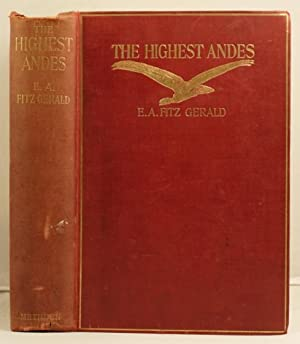 The Highest Andes a record of the first ascent of Aconcagua and etc. etc.