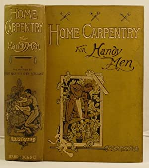 Home Carpentry for handy men; a book of practical instruction etc.etc.