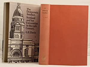 The Democratic Intellect: Scotland and her universities in the nineteenth century: Davie, George ...