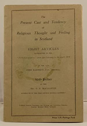 The Present Cast and Tendency of Religious Thought and Feeling in Scotland. Eight articles ...