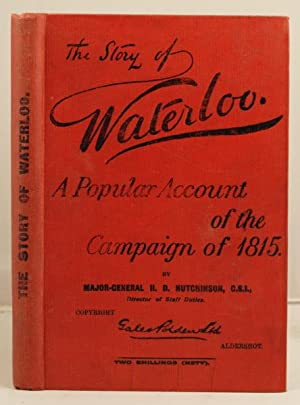 The Story of Waterloo. A popular accout of the campaign of 1815: Hutchinson, H.D.