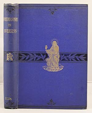 Freemasonry in Inverness: being an account of the ancient Lodges etc.etc.: Ross, Alexander