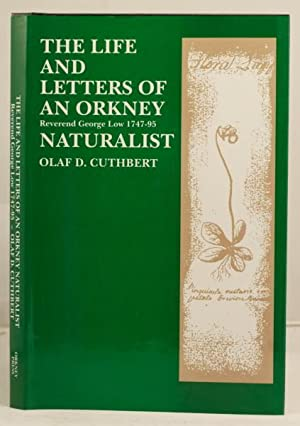 The Life and Letters of an Orkney Naturalist. Reverend George Low 1747-95: Cuthbert, Olaf D.