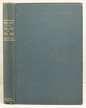 History of the Valley of the Dee from the earliest times to the present day: Mackintosh, John