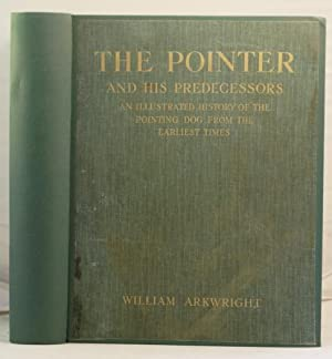 The Pointer and his Predecessors an illustrated history of the pointing dog from the earliest times