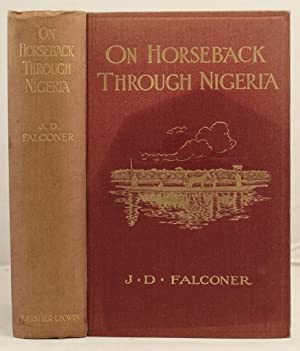 On Horseback Through Nigeria or life and travel in the central Sudan: Falconer, J.D.