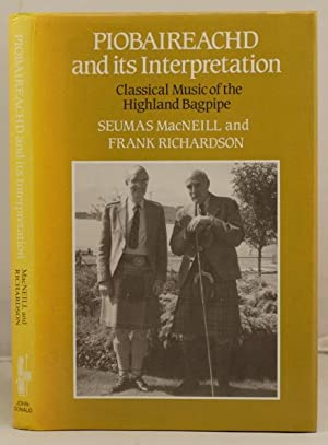 Piobaireachd and its Interpretation. Classical music of the Highland Bagpipe: MacNeill, Seumas and ...