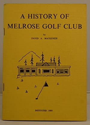 A History of Melrose Golf Club: Mackenzie, David A.