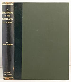 A Description of the Shetland Islands comprising an account of their scenery, antiquities, and ...