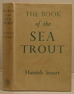 The Book of the Sea Trout with some chapters on Salmon: Stuart, Hamish