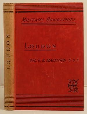 Loudon: a sketch of the military life of Gideon Ernest, Freiherr Von Loudon, sometime generalissimo...