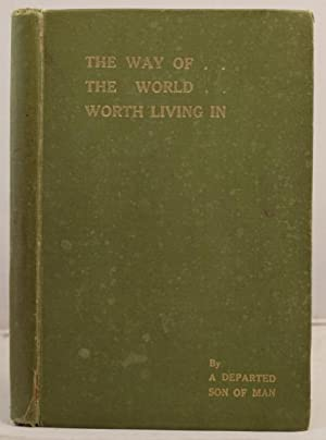 The Way of the World Worth Living In; an autobiography by a departed son of man: Leith, Alicia Amy