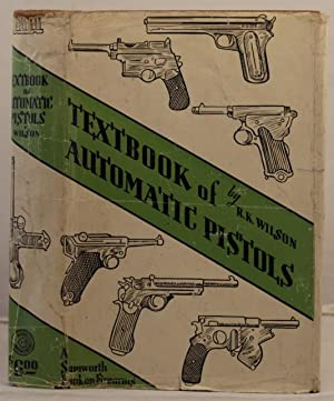 Textbook of Automatic Pistols; being a treatise etc.etc. 1884-1935: Wilson, R.K.