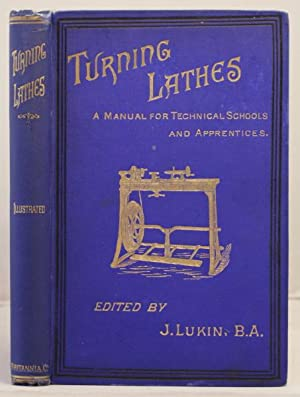 Turning Lathes: a manual for technical schools and apprentices. A guide to turning etc.etc.