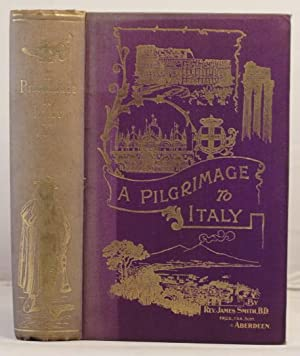 A Pilgrimage to Italy. An account of a visit to Brindisi, Naples etc.etc.