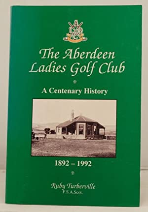 The Aberdeen Ladies Golf Club. A centenary history. 1892-1992: Turberville, Ruby