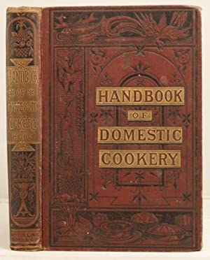 Handbook of Domestic Cookery, adapted to the requirements of every household etc.