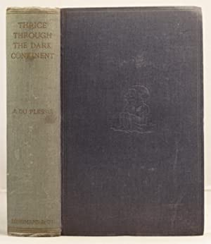 Thrice Through the Dark Continent. A record of journeyings across Africa during the years 1913-16.:...
