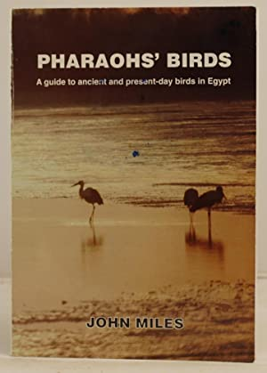 Pharaohs' Birds; a guide to ancient and present-day birds in Egypt.: Miles, John