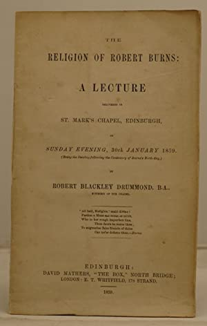 The Religion of Robert Burns: A lecture delivered in St. Mark's chapel, Edinburgh, on Sunday even...