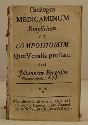 Catalogus Medicaminum Simplicium et Compositorum quae Venalia prostant apud Johannem Ferguson, ...
