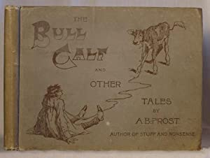The Bull Calf and Other Tales: A. B. Frost