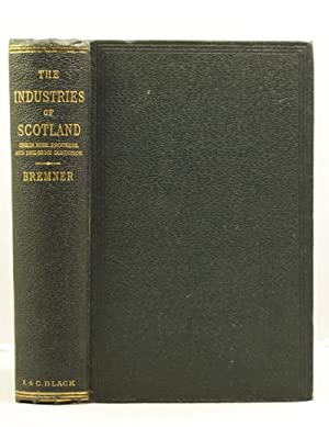 The Industries of Scotland, their rise, progress, and present condition.: bremner David