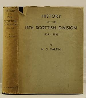 The History of the 15th Scottish Division 1939 - 1945: Martin H. G.