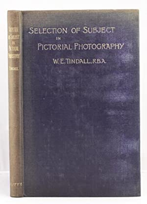The Selection of Subject in Pictorial Photography: Tindall W. E.