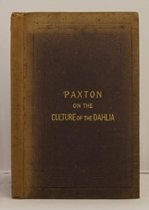 A Practical Treatise on the Cultivation of the Dahlia.: paxton Joseph