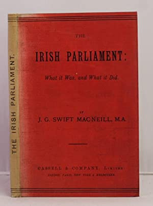 The Irish Parliament: what it was and what it did.: Macneill J. G. Swift