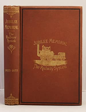 Jubilee Memorial of the Railway System. A history of the Stocton and Darlington railway and a ...