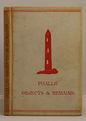 Phallic objects, Monuments and Remains. Illustrations of the rise and developement of the phallic ...
