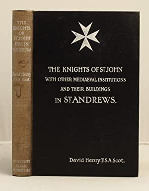 The Knights of St. John with other Mediaeval Institutions and their buildings in St. Andrews: Henry...
