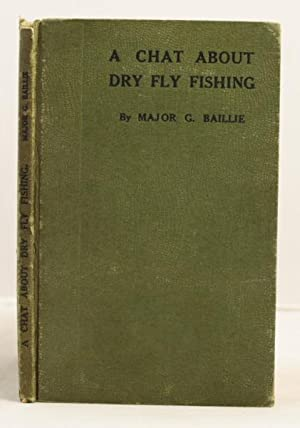 A Chat about Dry Fly Fishing: Baillie, G.