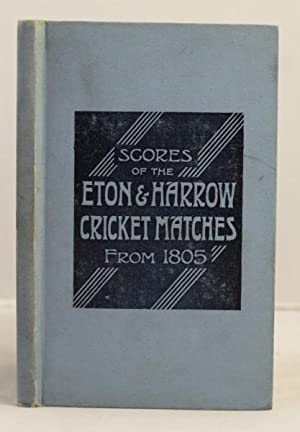 Scores of the Cricket Matches between Eton and Harrow from the beginning up to date. (1805 - 1901):...
